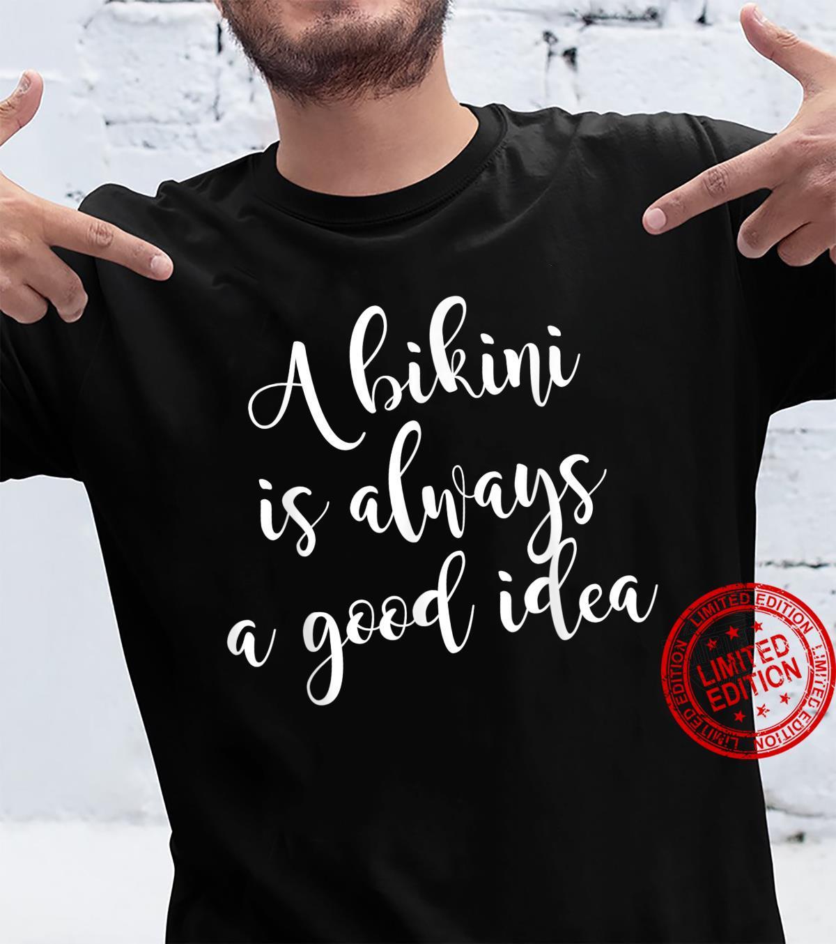 A Bikini Is Always A Good Idea Beach Shirt