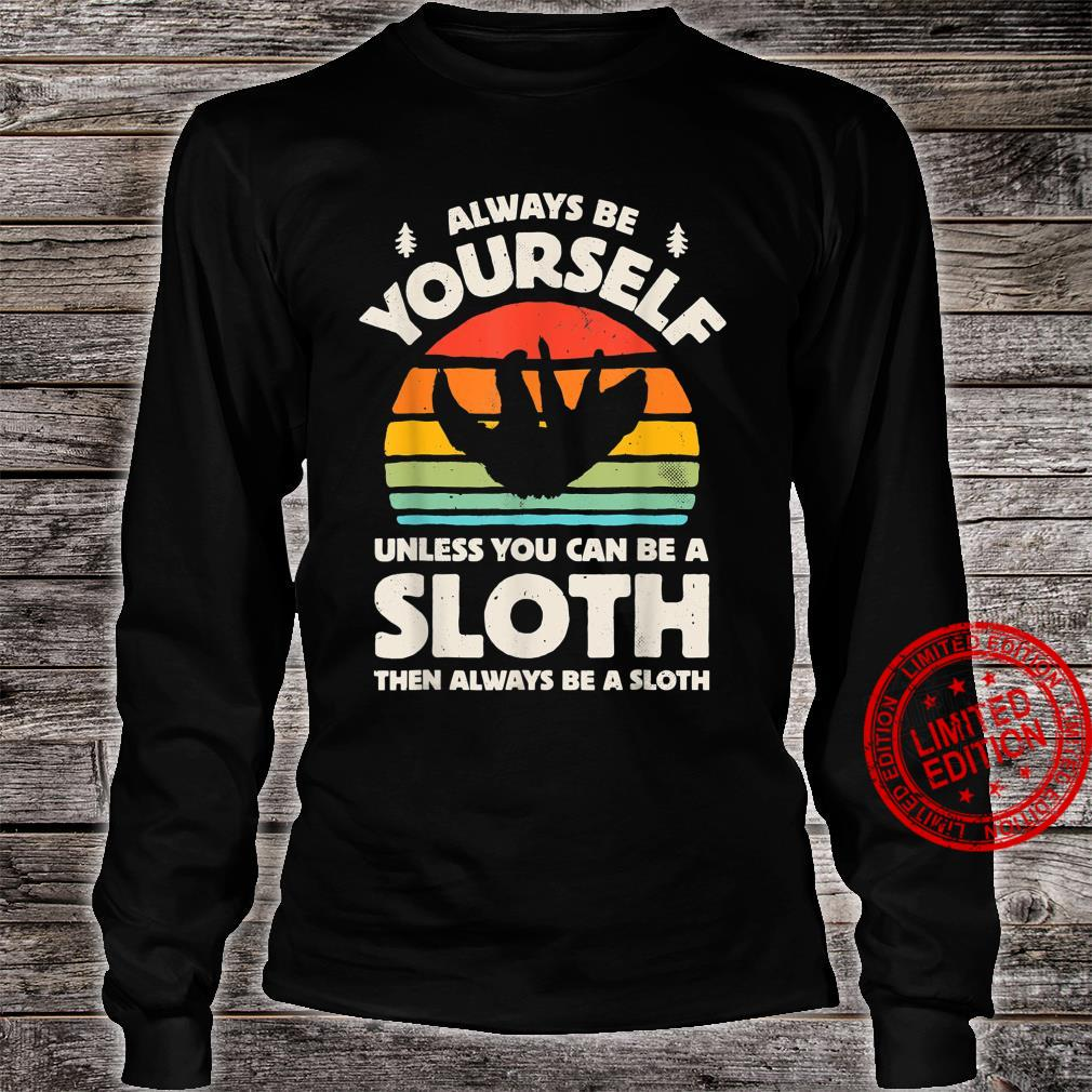 Always Be Yourself Unless You Can Be A Sloth Retro Vintage Shirt long sleeved