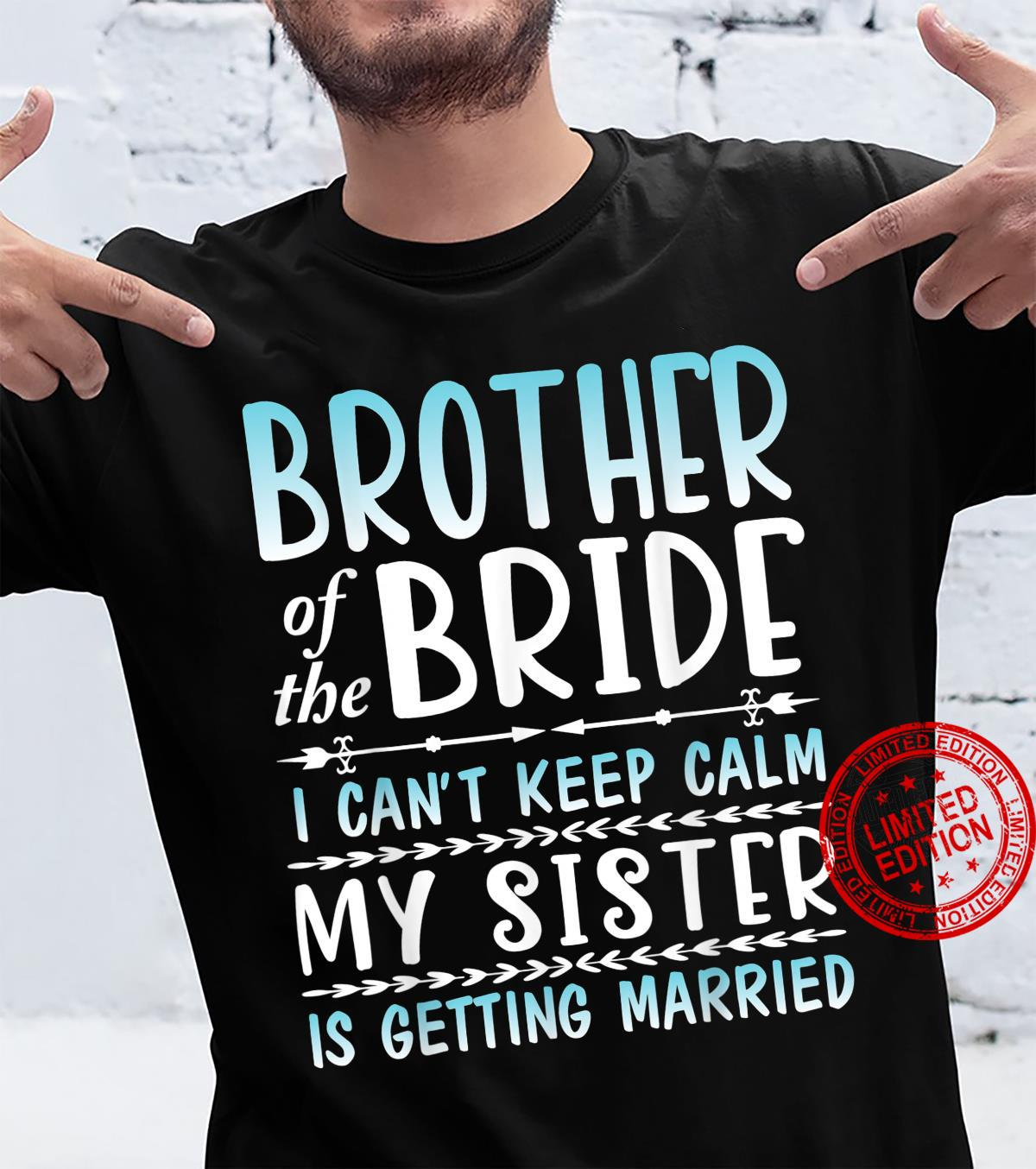 Brother Of The Bride I Can't Keep Calm My Sister Is Married Shirt