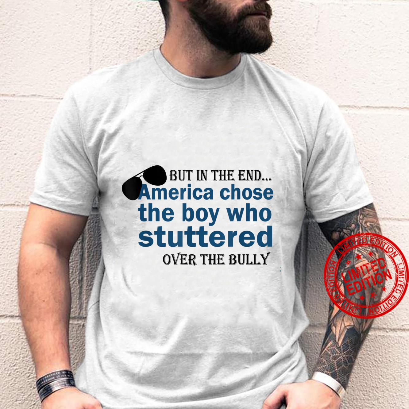 But In The End America Chose The Boy Who Stuttered Unique Shirt