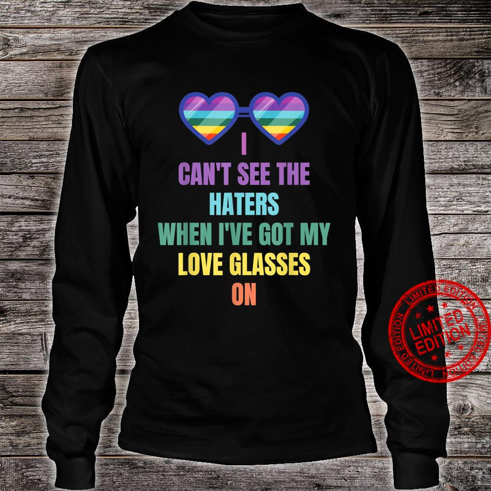 Can't see the haters when I've got my love glasses on LGBTQ Shirt long sleeved