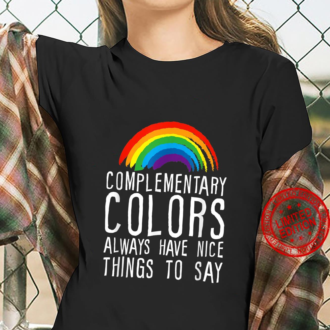 Complementary Colors Always Have Nice Things To Say Shirt ladies tee
