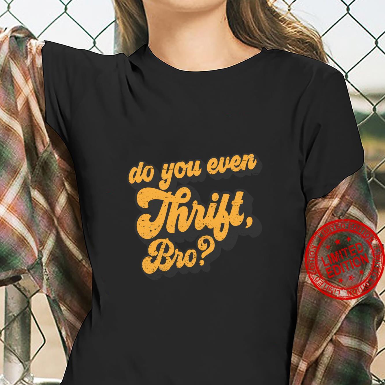 Do You Even Thrift Bro Retro Thrift Garage Sale Thrifty Shirt ladies tee