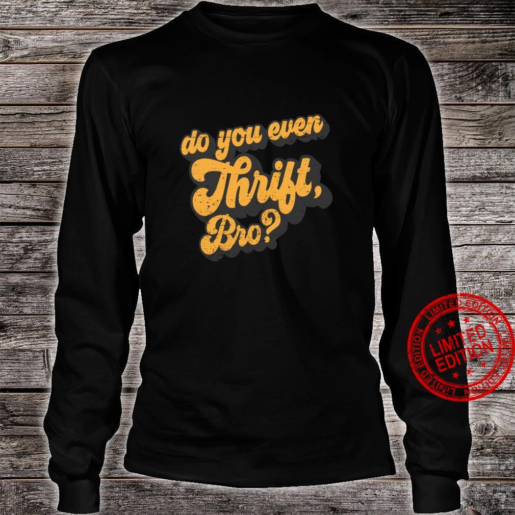 Do You Even Thrift Bro Retro Thrift Garage Sale Thrifty Shirt long sleeved