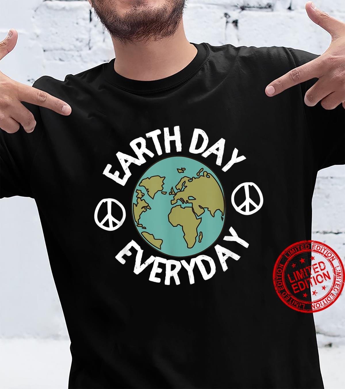 Earth day Everyday earth day Shirt