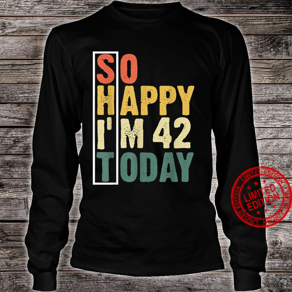 Funny 42 Year Old Birthday Vintage So Happy I'm 42 Today Shirt long sleeved