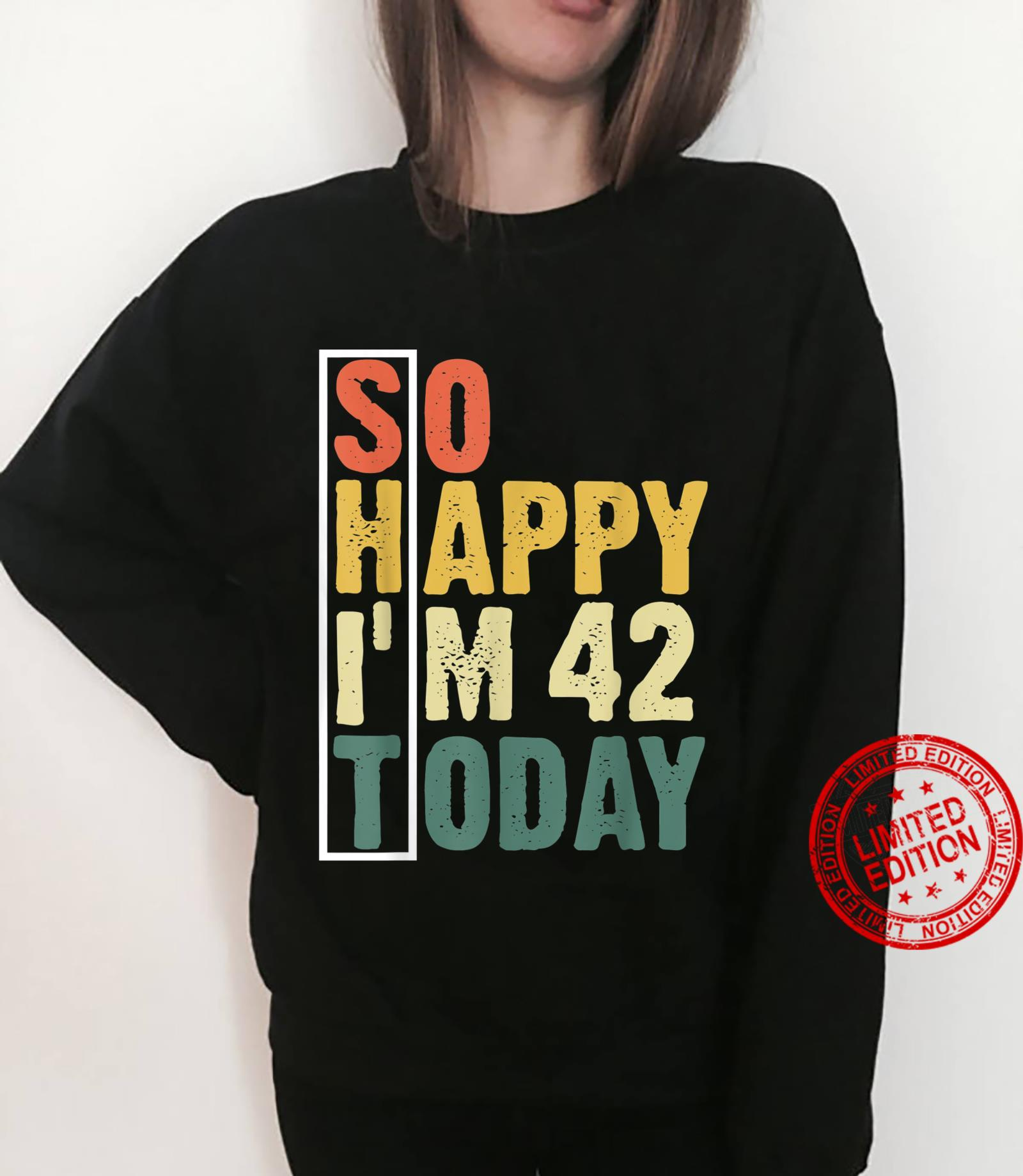 Funny 42 Year Old Birthday Vintage So Happy I'm 42 Today Shirt sweater