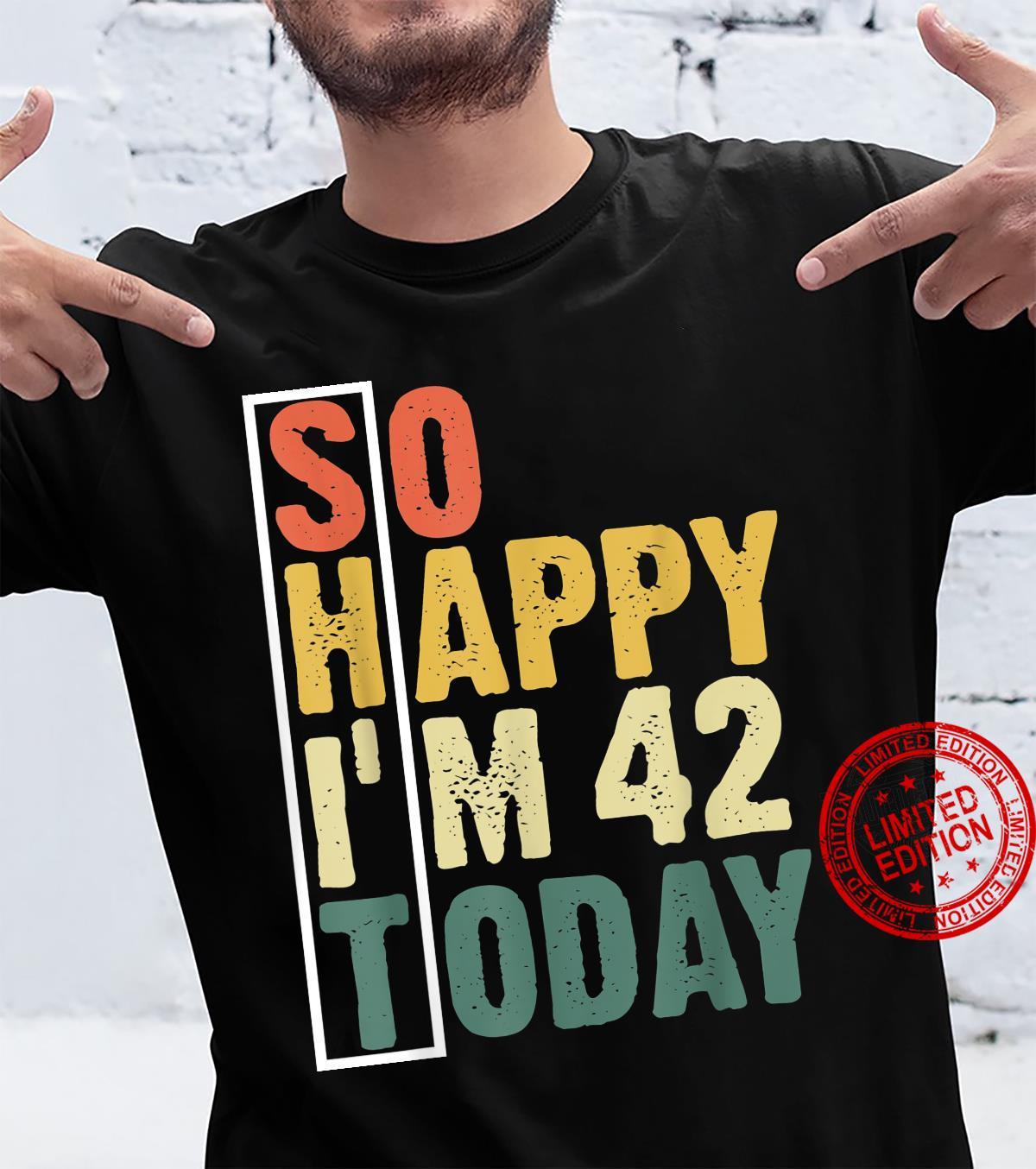 Funny 42 Year Old Birthday Vintage So Happy I'm 42 Today Shirt
