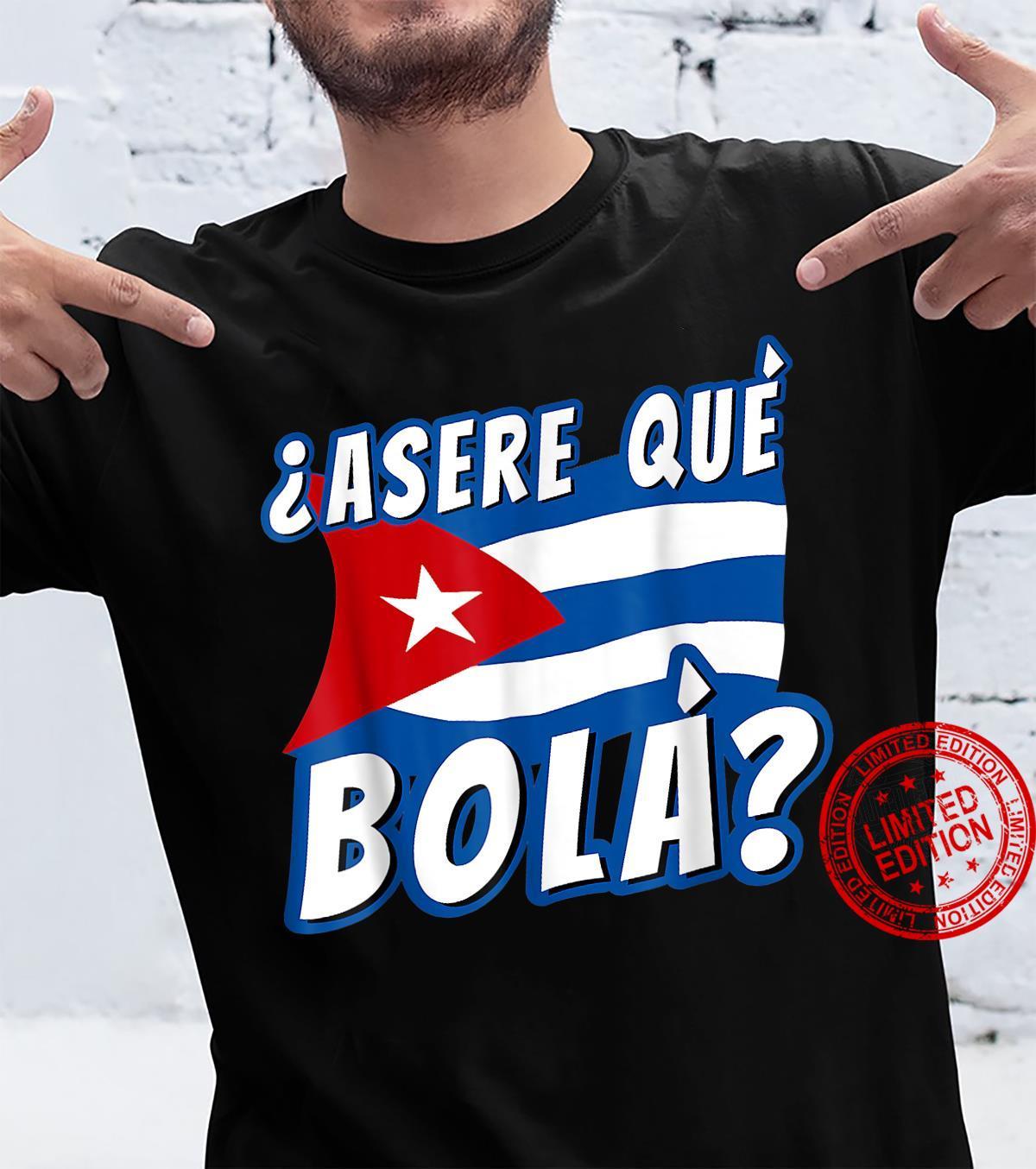 Funny Cuban Saying Havana Cuba Flag Asere Que Bola Shirt