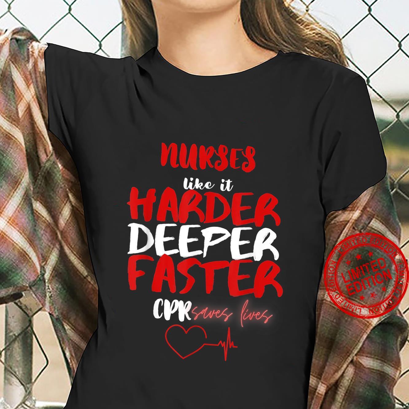 Funny Nurses like it harder deeper faster CPR Shirt ladies tee