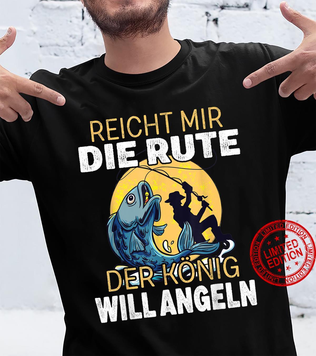 Herren Reicht Mir Die Rute Der König Will Angeln Angler Shirt