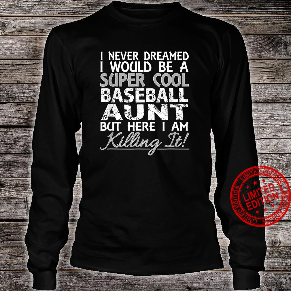 I Never Dreamed Would Be a Super Cool Baseball Aunt but Here Shirt long sleeved