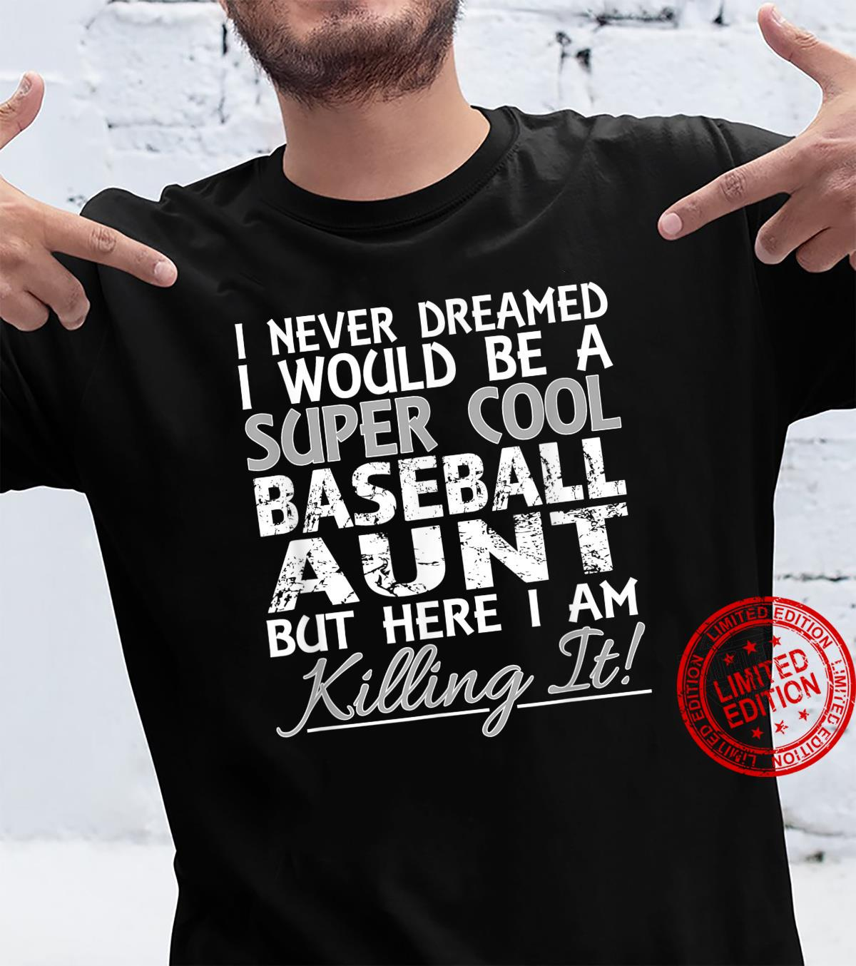 I Never Dreamed Would Be a Super Cool Baseball Aunt but Here Shirt