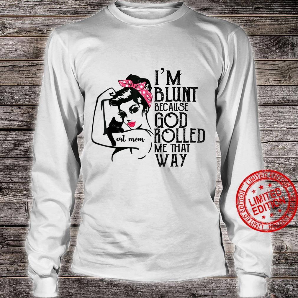 I'm Blunt Because God Rolled Me That Shirt long sleeved