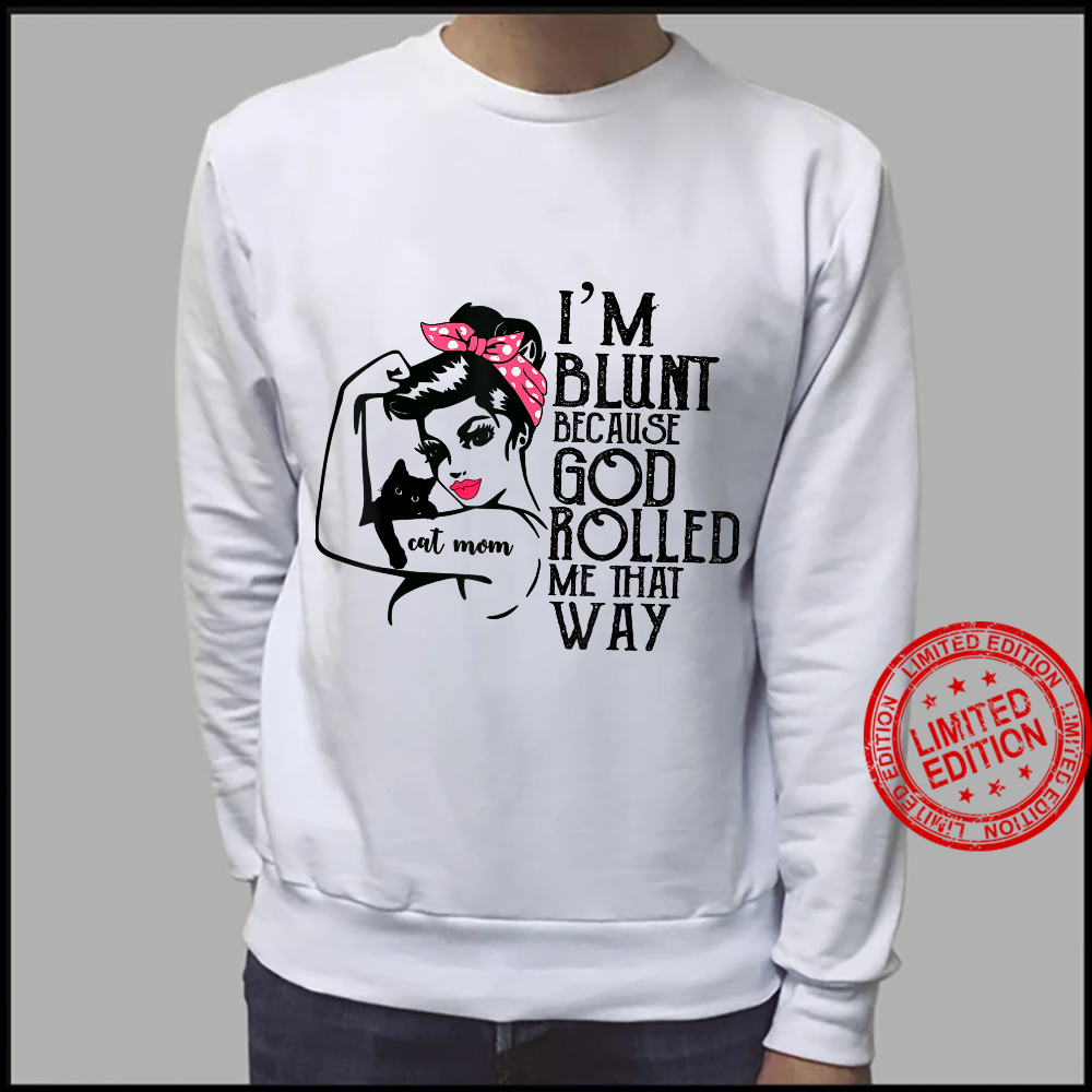 I'm Blunt Because God Rolled Me That Shirt sweater
