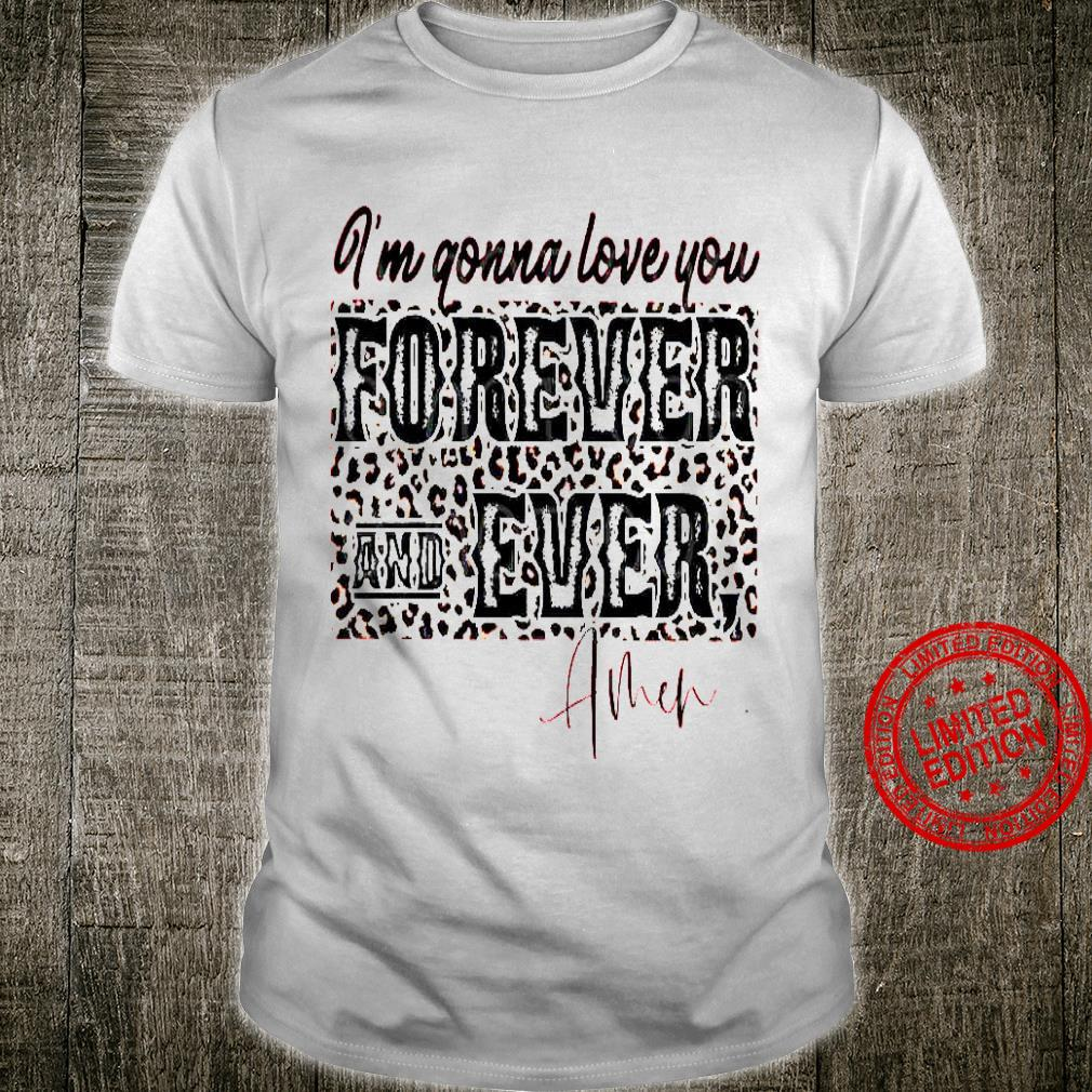 I'm Gonna Love You Forever And Ever Shirt