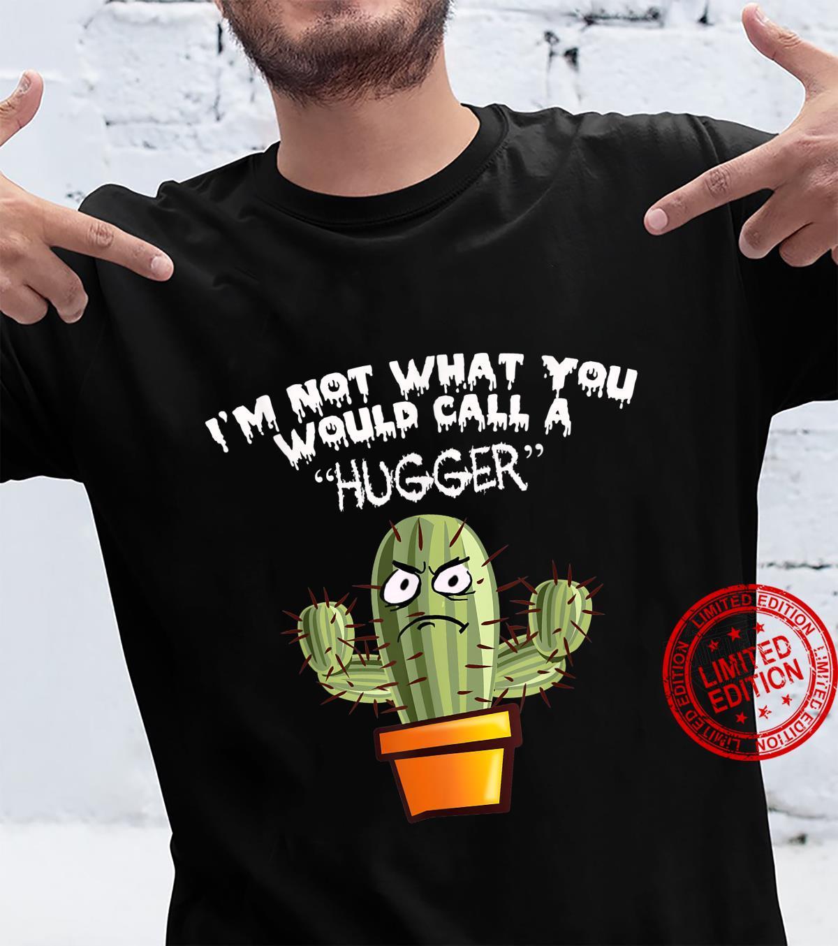 I'm Not a Hugger T apparel Shirt