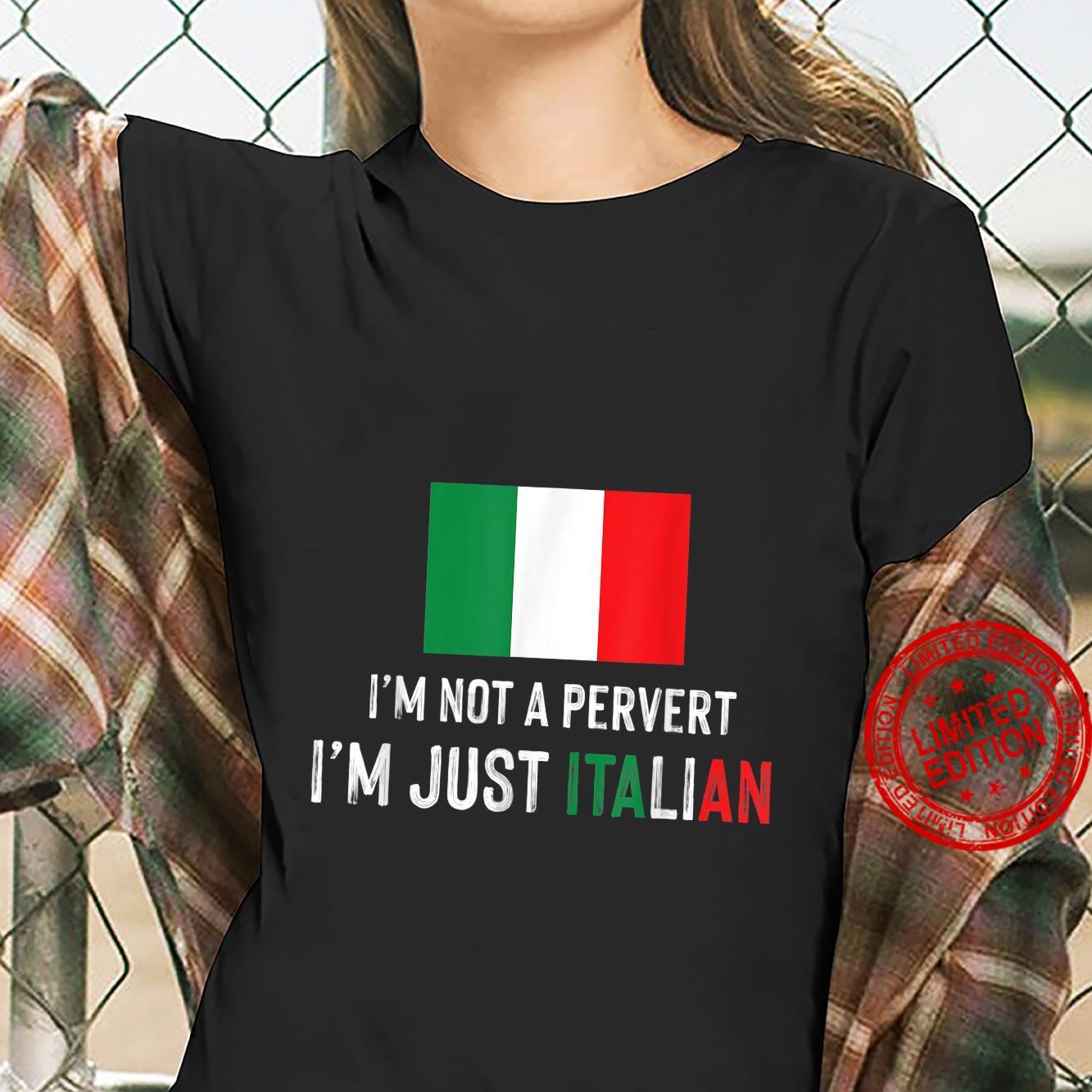 Im not a perverts im just italian Shirt ladies tee