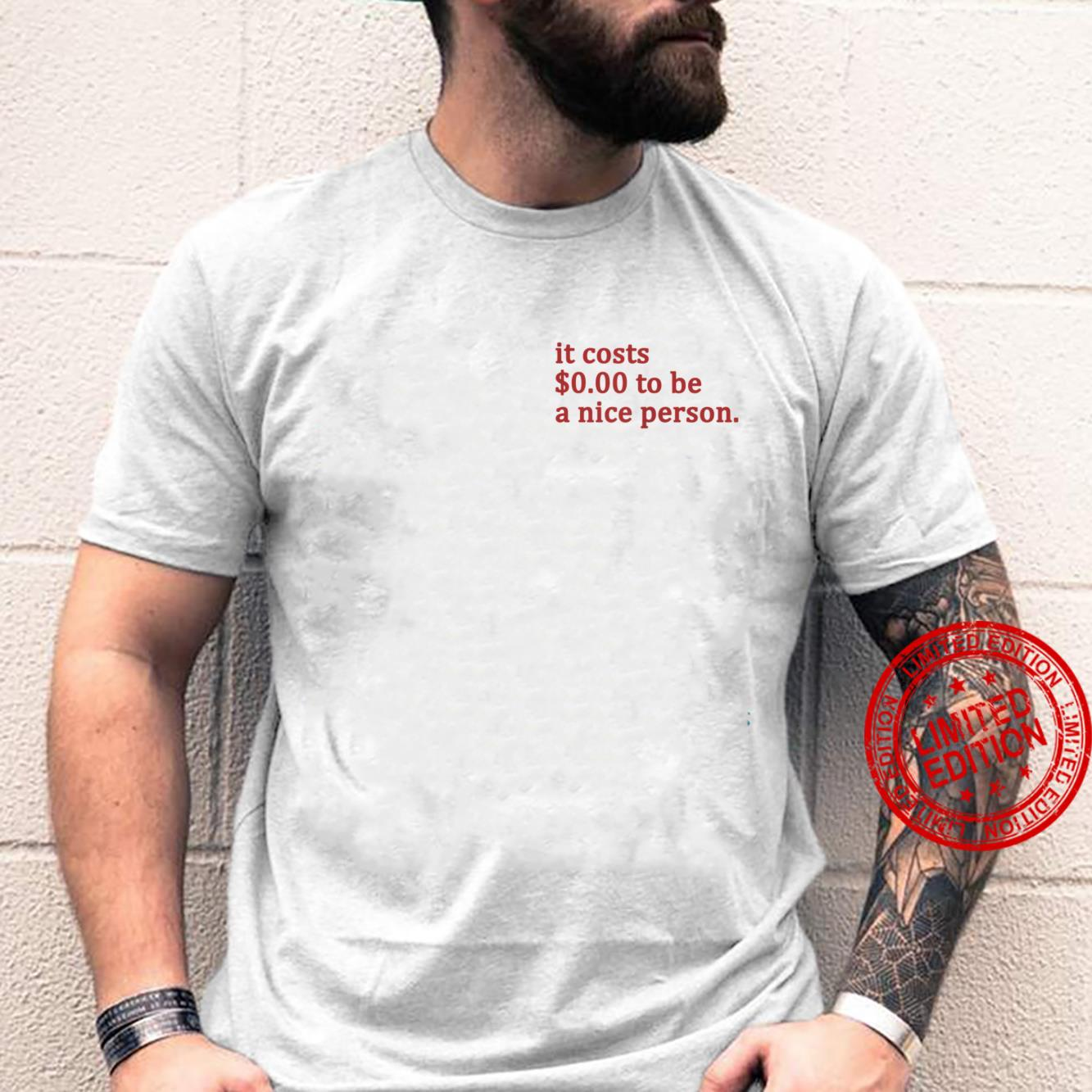 It Costs $0.00 To be A Nice Person Shirt