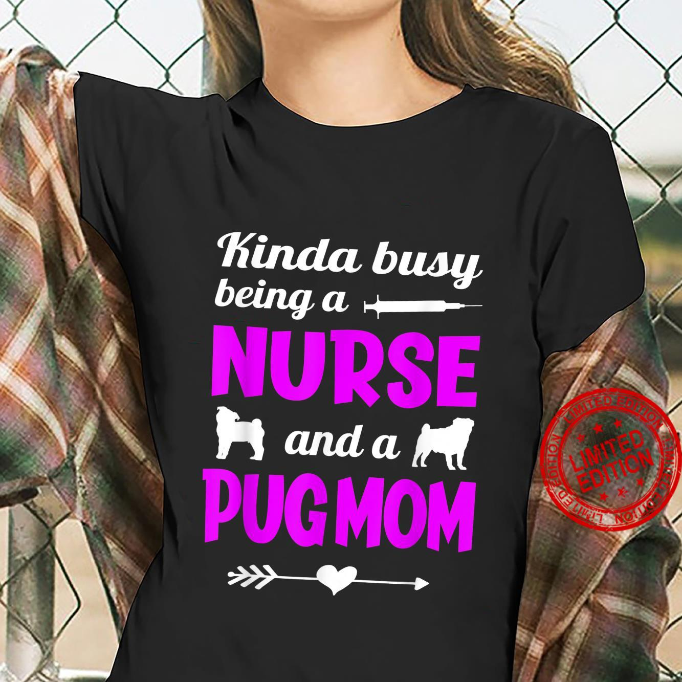 Kinda Busy Being A Mom With Pug And Working As A Nurse Shirt ladies tee