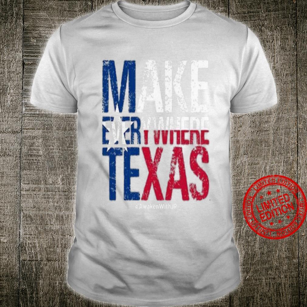 Make Everywhere Texas Shirt