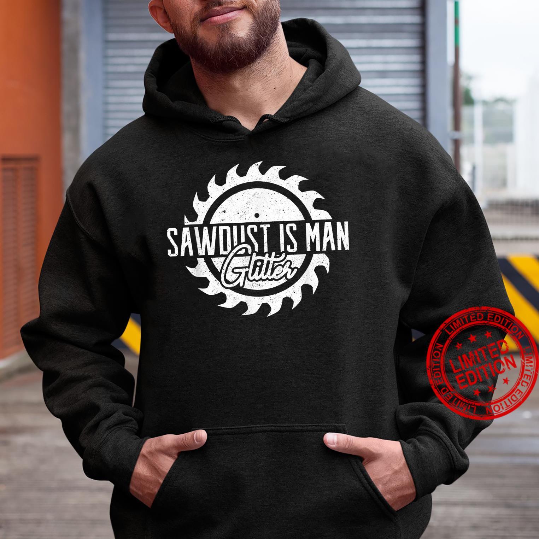 Mens Vintage Carpenter Sawdust is Man Glitter Woodworking Shirt hoodie