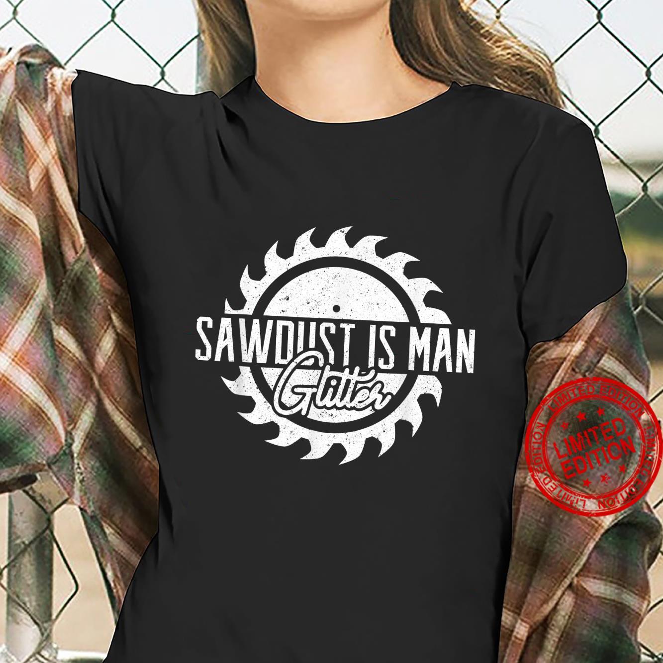 Mens Vintage Carpenter Sawdust is Man Glitter Woodworking Shirt ladies tee