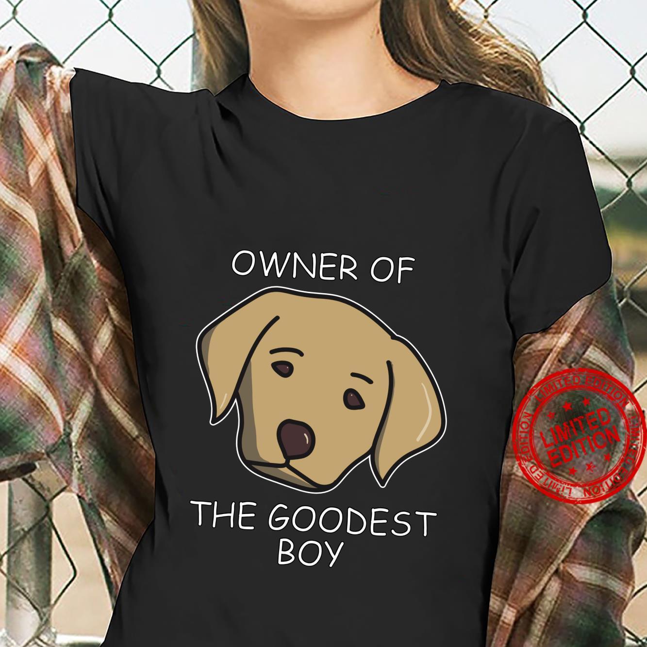 Owner of The Goodest Boy Labrador Dog Owner Shirt ladies tee