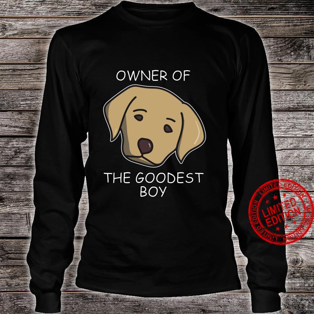 Owner of The Goodest Boy Labrador Dog Owner Shirt long sleeved