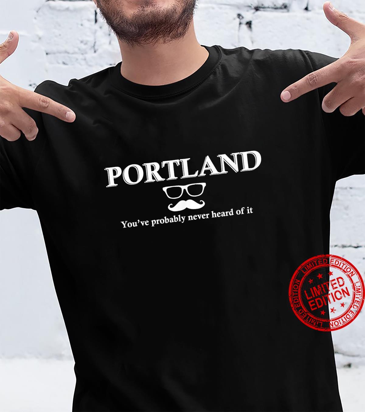 Portland hat wahrscheinlich noch nie davon gehört Shirt
