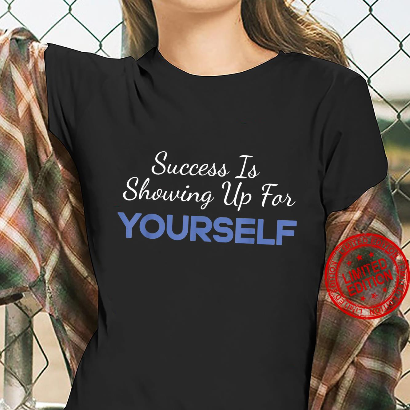 Success Is Showing Up for Yourself Motivational Shirt ladies tee