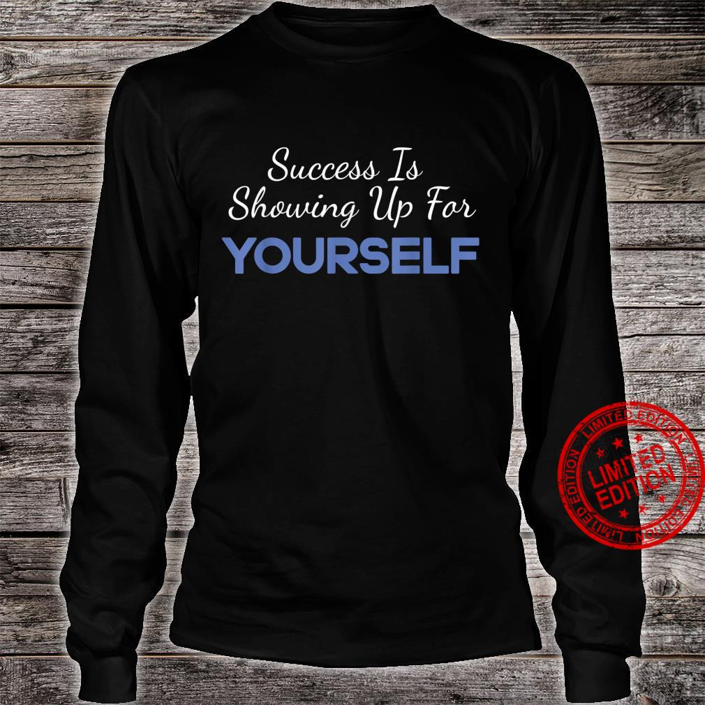 Success Is Showing Up for Yourself Motivational Shirt long sleeved