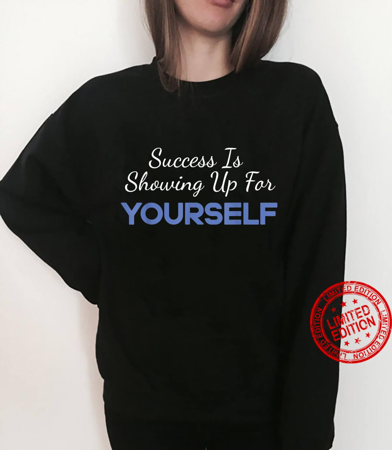 Success Is Showing Up for Yourself Motivational Shirt sweater