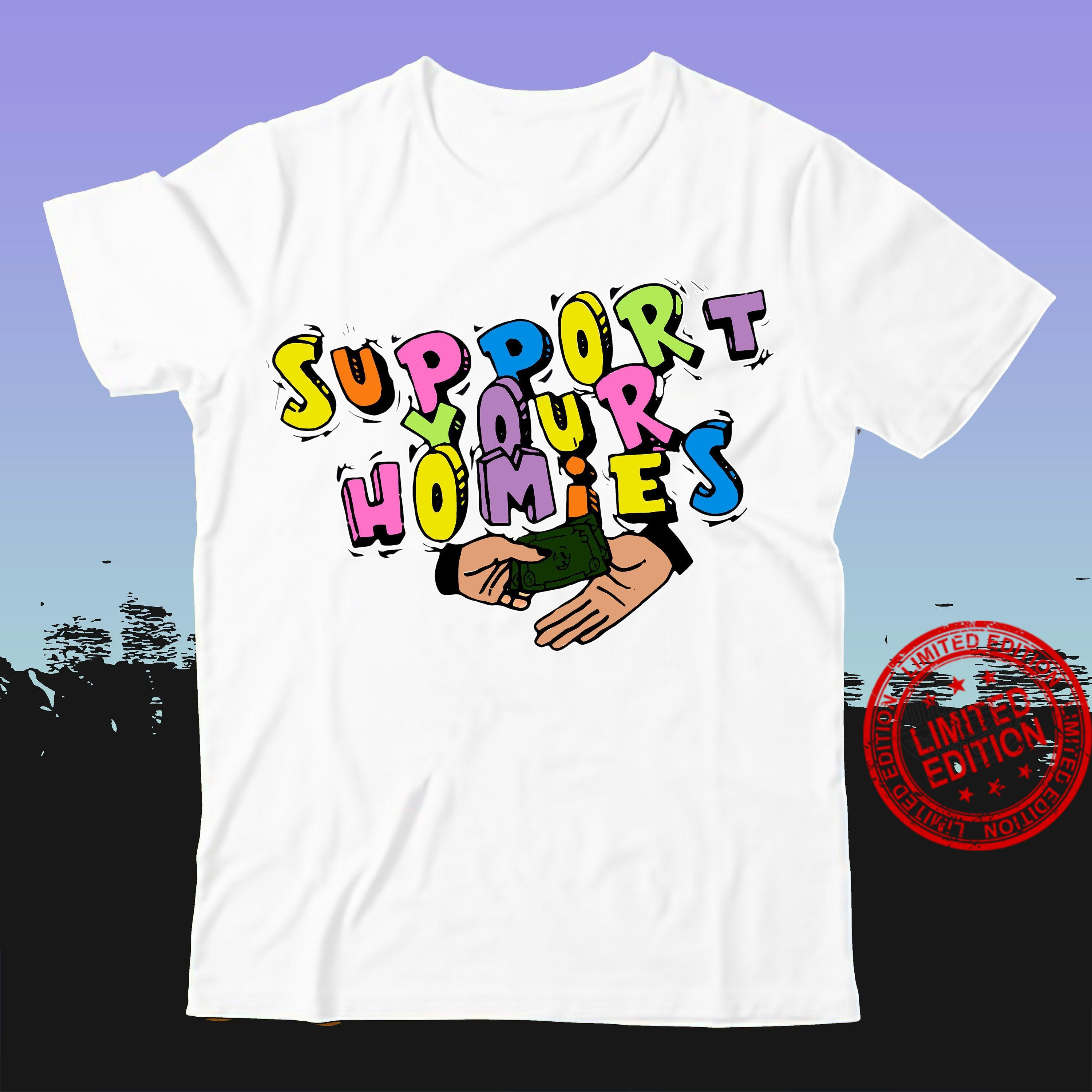 Support Your Homies Shirt
