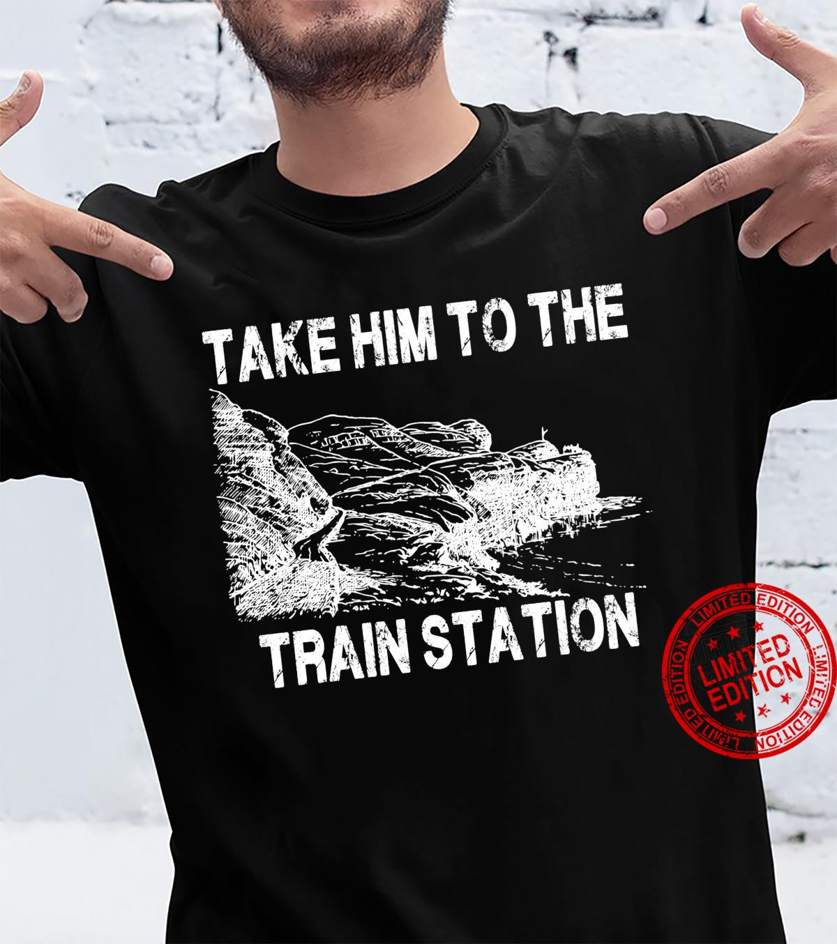 Take Him To The Train Station Shirt