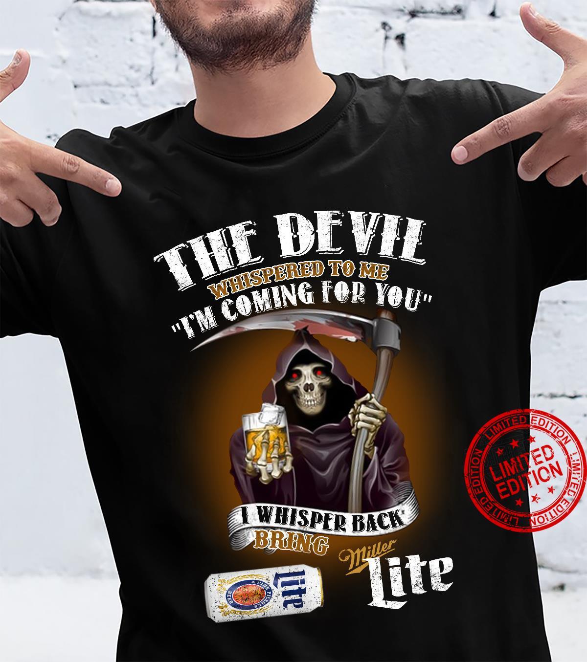 The devil whispered to me i'm coming for you i whisper back bring miller lite shirt