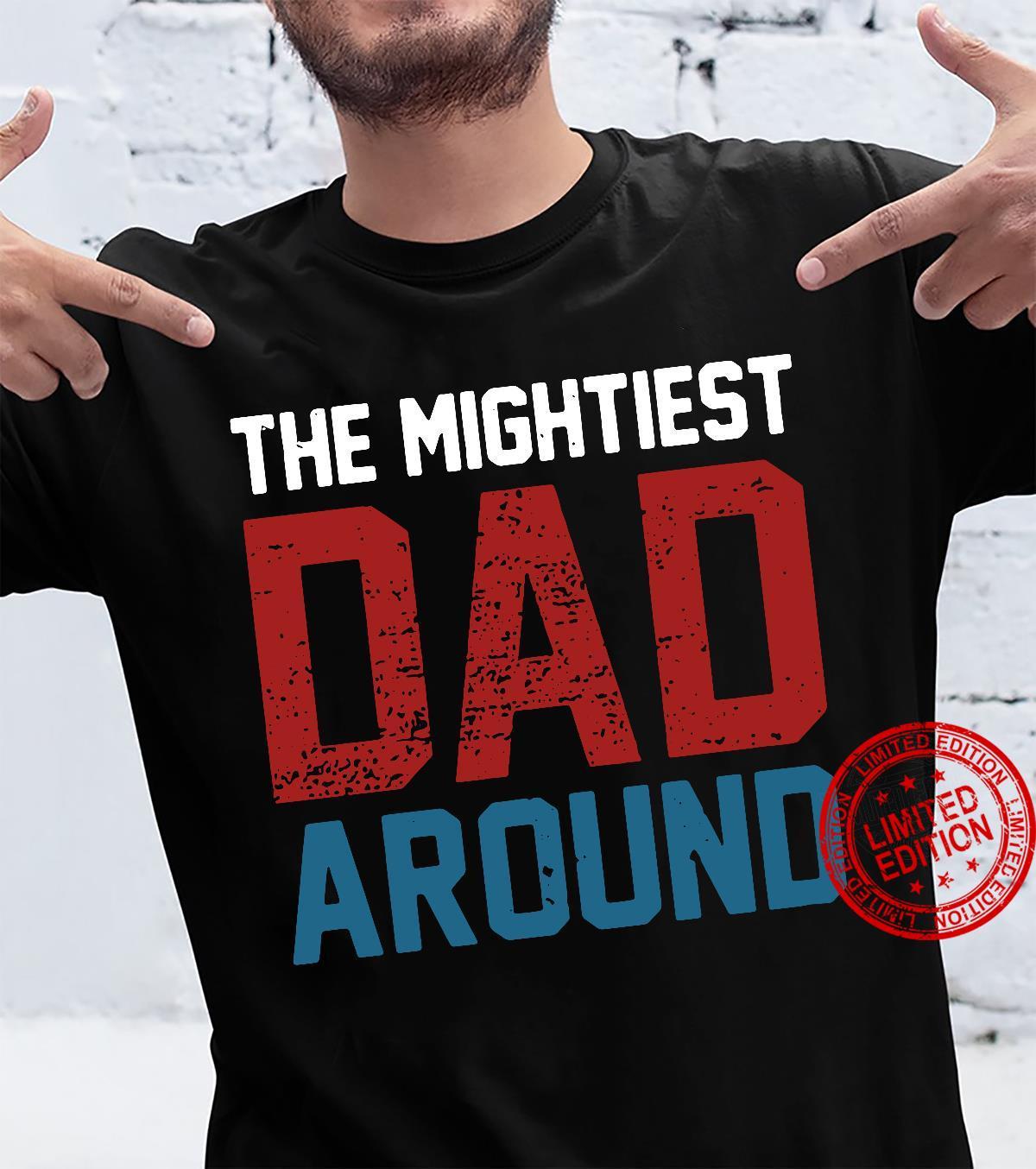 The mightiest Dad around shirt