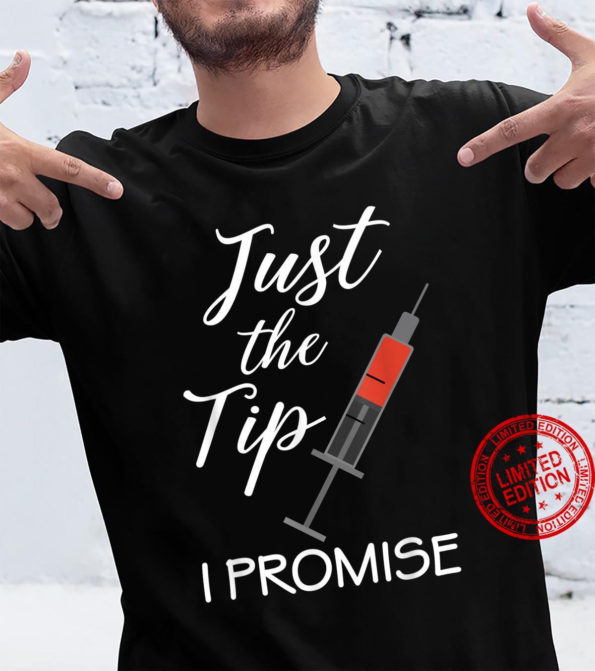 Vaccine Nurse Nursing Just the Tip I Promise Medical RN Shot Shirt