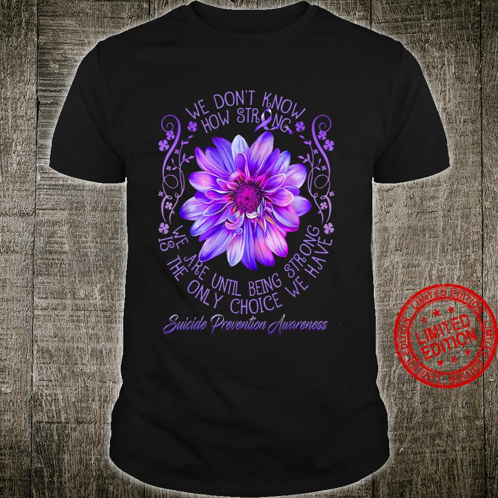 We Don't Know How Strong We Are Until Being Strong Is The Only Choice Shirt