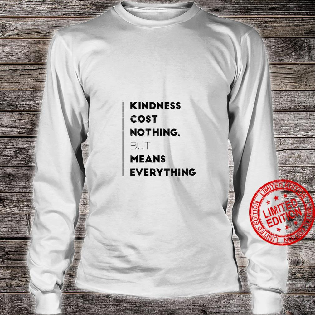 Womens Kindness Cost Nothing But Means Everything Inspiring Shirt long sleeved