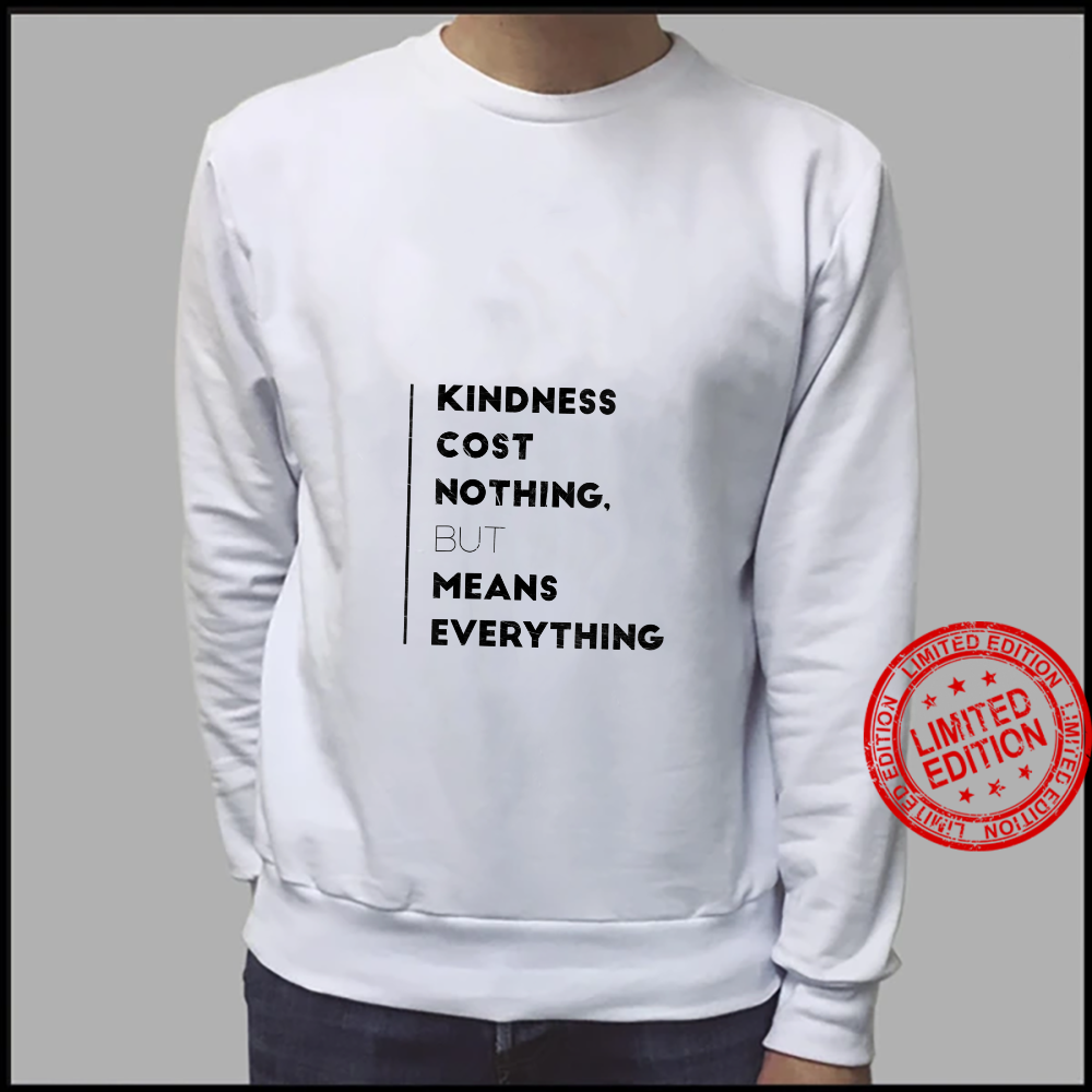 Womens Kindness Cost Nothing But Means Everything Inspiring Shirt sweater