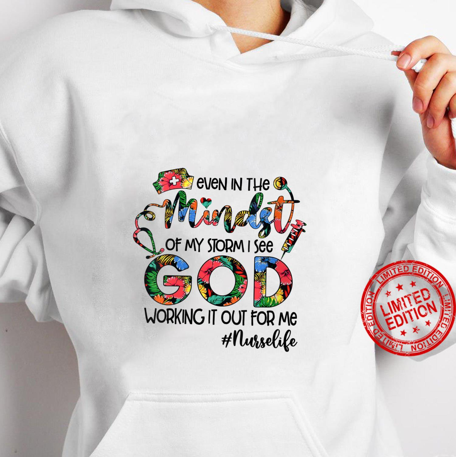 Womens Nurse Even In The Mindst Of My Storm See God Working It Out Shirt hoodie