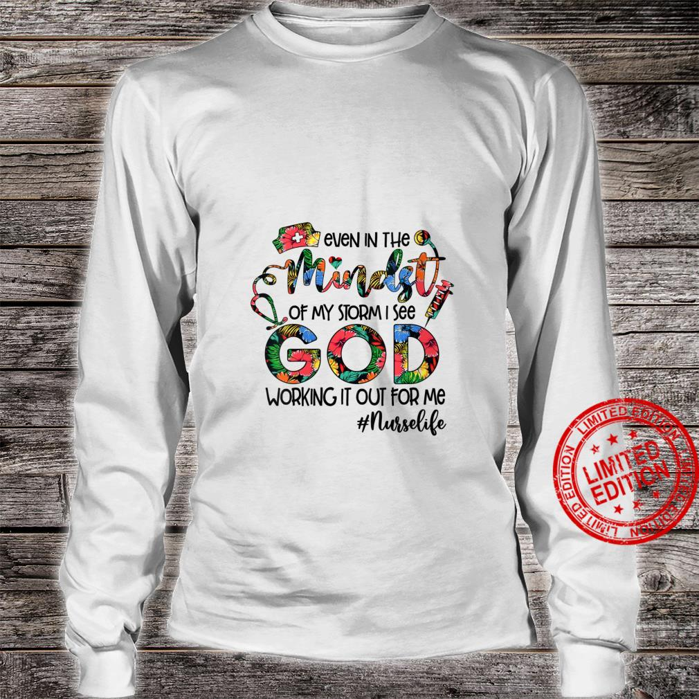 Womens Nurse Even In The Mindst Of My Storm See God Working It Out Shirt long sleeved