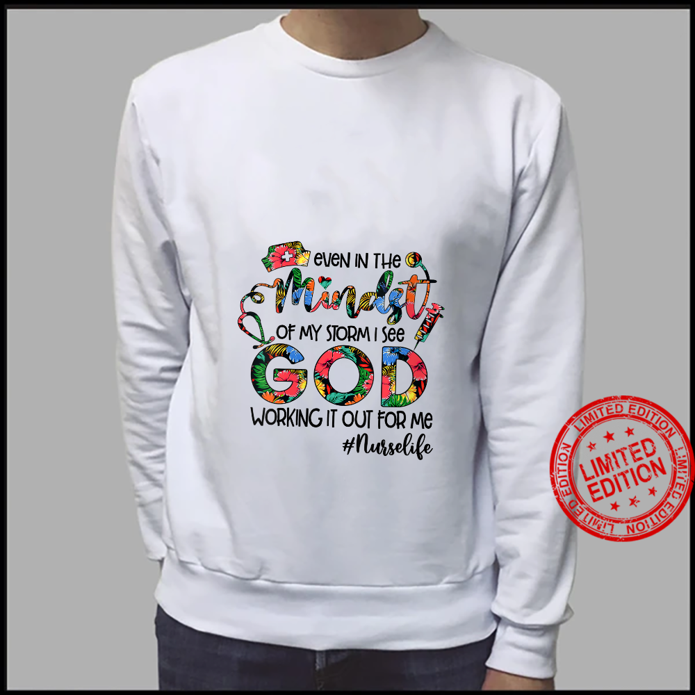 Womens Nurse Even In The Mindst Of My Storm See God Working It Out Shirt sweater