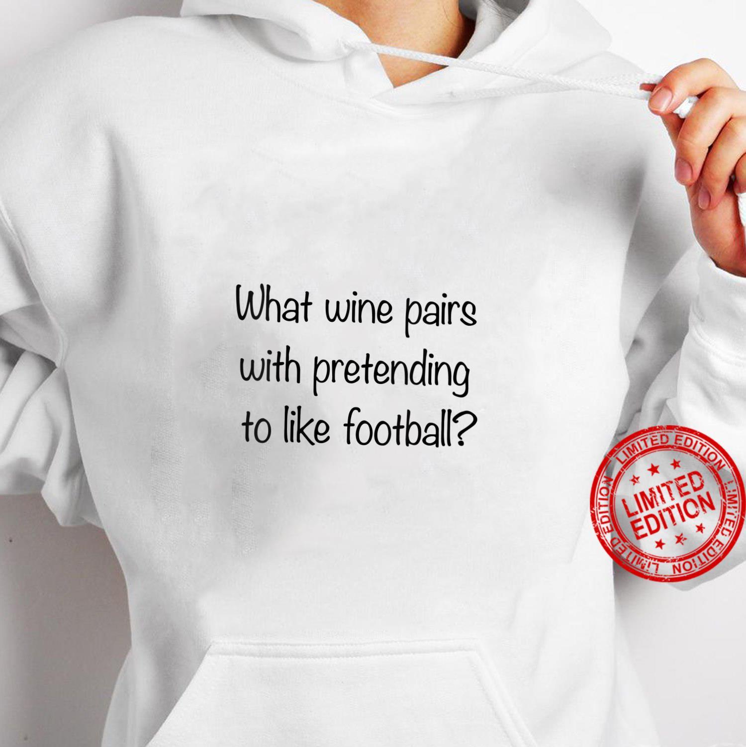 Womens What Wine Pairs With Pretending To Like Football Shirt hoodie