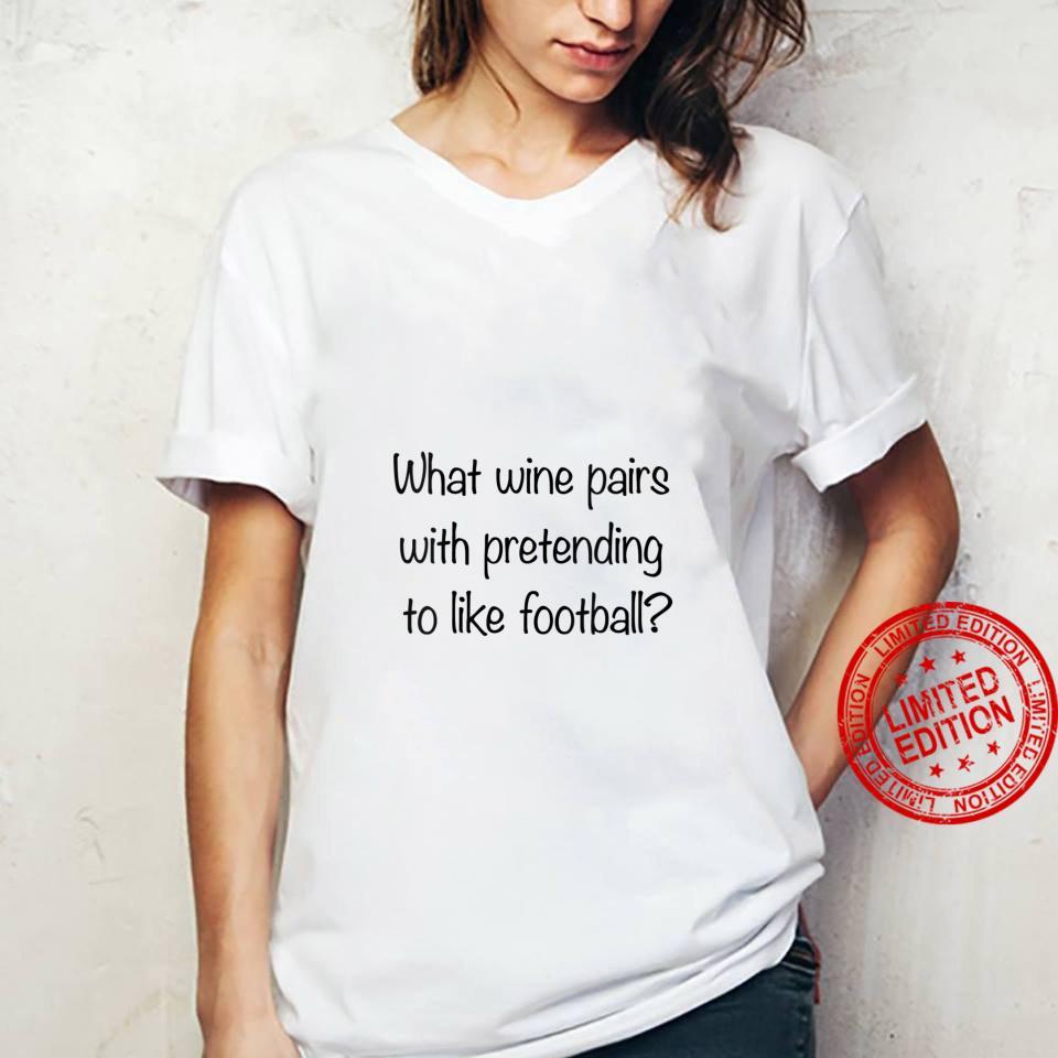 Womens What Wine Pairs With Pretending To Like Football Shirt ladies tee