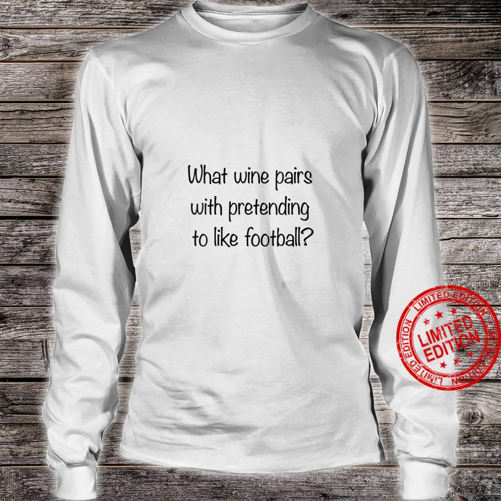 Womens What Wine Pairs With Pretending To Like Football Shirt long sleeved