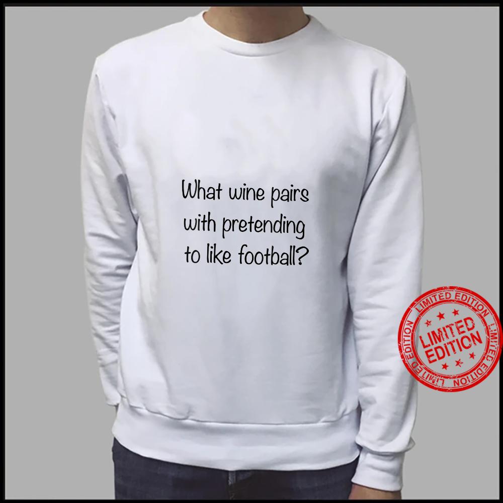 Womens What Wine Pairs With Pretending To Like Football Shirt sweater