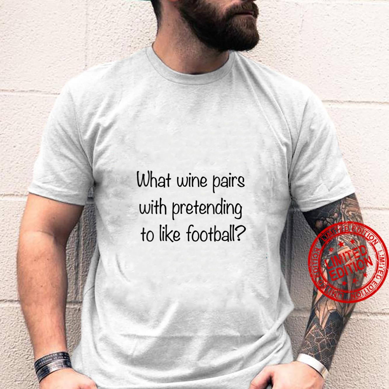 Womens What Wine Pairs With Pretending To Like Football Shirt
