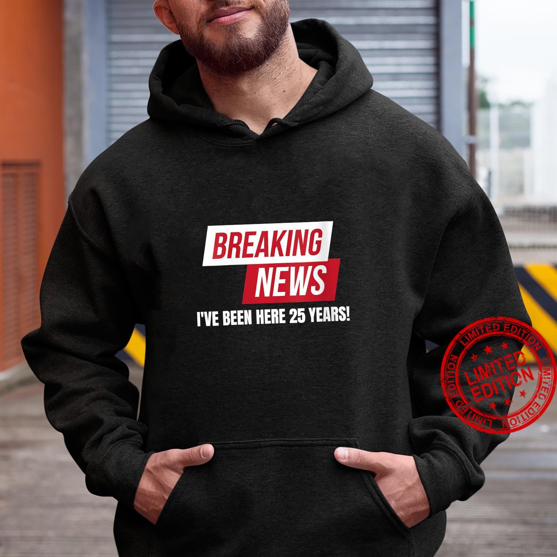 Work Anniversary 25 Years Twenty Five Years Breaking News Shirt hoodie